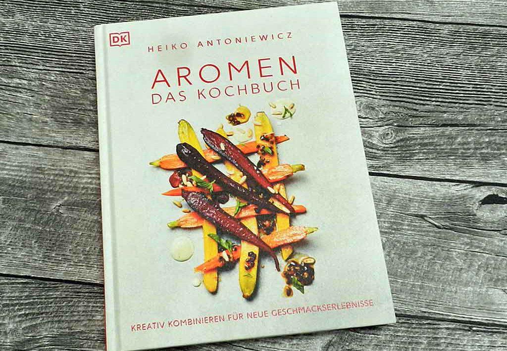 Must have: Heiko Antoniewicz -Aromen - das Kochbuch.